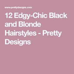 12 Edgy-Chic Black and Blonde Hairstyles - Pretty Designs
