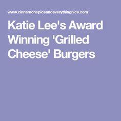 Katie Lee's Award Winning 'Grilled Cheese' Burgers