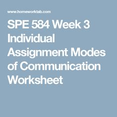 SPE 584 Week 3 Individual Assignment Modes of Communication Worksheet