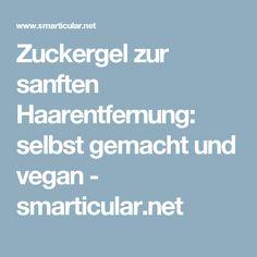 Zuckergel zur sanften Haarentfernung: selbst gemacht und vegan - smarticular.net