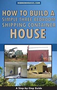 How to Build a Simple Three Bedroom Shipping Container House by Bill Hebner, http://www.amazon.ca/dp/B00OIG2BYU/ref=cm_sw_r_pi_dp_-hyrub0WHSCTN