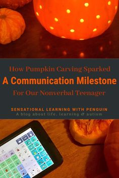 How Pumpkin Carving Sparked A Communication Milestone For Our Nonverbal Teenager – Sensational Learning with Penguin