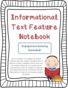 Use this booklet to introduce the common features that your students should be able to identify in order to navigate a non-fiction text. This booklet allows for the introduction of such features, calls for students to develop their own description of the features and then find examples of each of the features to add to the booklet.Also included are an engagement activity and engagement extension!