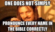 Coming from someone who memorized Matthew 1...   I promise, everyone had their own way of pronouncing each name....