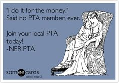 'I do it for the money.' Said no PTA member, ever. Join your local PTA today! -NER PTA.