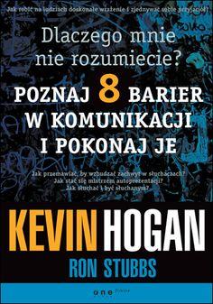 """""""Dlaczego mnie nie rozumiecie? Poznaj osiem barier w komunikacji i pokonaj je""""  Kevin Hogan, Ron Stubbs"""