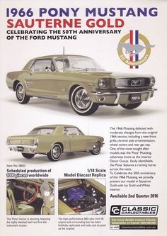 Model Cancelled   1:18 Scale. 1966 Ford Mustang in Sauterne Gold. Model features opening doors, boot and bonnet to reveal detailed engine. Comes with certificate of authenticity.  Scheduled Production of 1000.  SRP $259.00  This model is due 2nd Quarter 2016