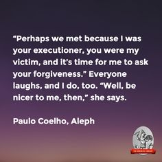 """""""Perhaps we met because I was your executioner…"""" … """"Well, be nicer to me, then,"""" she says.—Paulo Coelho, Aleph"""