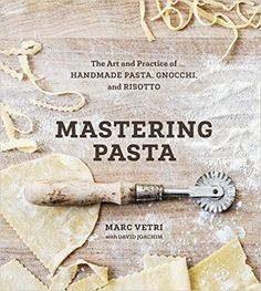 Mastering Pasta: The Art and Practice of Handmade Pasta, Gnocchi, and Risotto - Best Books for Foodies this Christmas