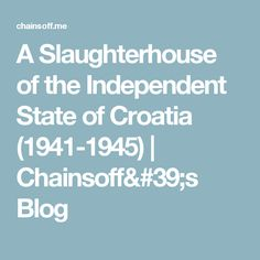 A Slaughterhouse of the Independent State of Croatia (1941-1945) | Chainsoff's Blog