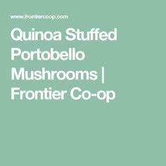 Quinoa Stuffed Portobello Mushrooms | Frontier Co-op