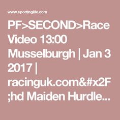 PF>SECOND>Race Video 13:00 Musselburgh   Jan 3 2017   racinguk.com#x2F;hd Maiden Hurdle (Div 2)   Horse Racing Betting Tips   Racecards, Live Results amp; News   Sporting Life