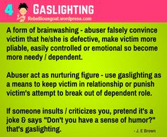 Psychology 4 - Gaslighting - A form of brainwashing - abuser falsely convince victim that he / she is defective, make victim more pliable, easily controlled or emotional so become more needly / dependent.   @rebelliousgoat