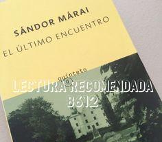 #LecturaRecomendadaB612 «El último encuentro» de Sándor Márai #Literatura #Libros #SomosLectores #LeeSiempre #LecturaB612