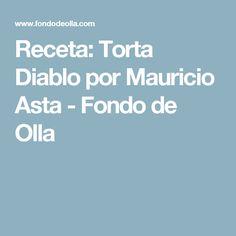 Receta: Torta Diablo por Mauricio Asta - Fondo de Olla