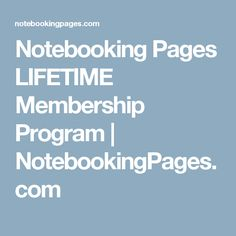 Notebooking Pages LIFETIME Membership Program | NotebookingPages.com