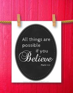 This bible verse sign features a chalkboard background and the bible quote about life:  All things are possible if you Believe.  Mark 9:23