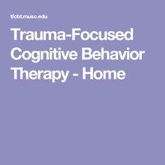 Trauma-Focused Cognitive Behavior Therapy - Home