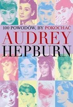 100 powodów, by pokochać Audrey Hepburn | Publicat S.A. Grupa Wydawnicza