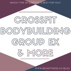 Which type of #exercise is best for you? Read the low down of #crossfit, vs #bodybuilding, vs #groupexercise and more!