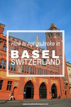 How to save money in Basel, Switzerland: recommedations for free things to do and cheap eats #cheaptraveldestinations