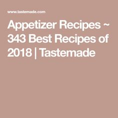 Appetizer Recipes ~ 343 Best Recipes of 2018 | Tastemade
