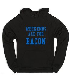 Weekends and Bacon