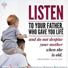 Listen to your father, who gave you life, and do not despise your mother when she is old. Proverbs 23:22 NIV Proverbs 23, Best Bible Verses, Spiritual Needs, Listening To You, Father, Spirituality, Pai, Spiritual, Dads