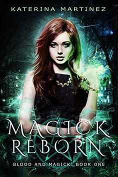 Magick Reborn: A New Adult Urban Fantasy Novel (Blood and Magick Book 1) by [Martinez, Katerina]