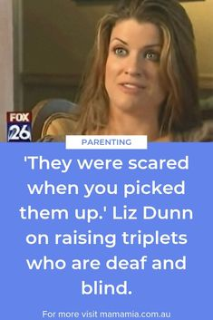 'They were scared when you picked them up.' Liz Dunn on raising triplets who are deaf and blind. Starting School, Triplets, Family Life, Raising, Blinds, Pregnancy, Dads, Parenting, Shades Blinds