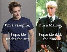 Hahaha. @Brittany Horton Horton Hughes, this cracks me up. Malfoy doesn't sparkle at all. But edward deos