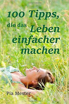 100 Tipps, die das Leben einfacher machen von Pia Mester http://www.amazon.de/dp/150056897X/ref=cm_sw_r_pi_dp_VugDub0FD2XF1