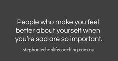 People who make you feel better about yourself when you're sad are so important. #quote #life #lifecoach #coach for https://handbooking.tech.blog Picturing https://www.pinterest.com/handbook62/picturing/ https://www.pinterest.com/handbook62/deepestwastelandstranger/ https://www.pinterest.com/r/pin/863706034757899551/4766733815989148850/6878441a283940d2f8514e6a23a71e75b0b2f4e2232512926e89d6ff506e62a3 Hand Book
