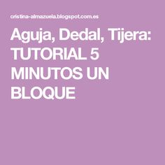 Aguja, Dedal, Tijera: TUTORIAL 5 MINUTOS UN BLOQUE