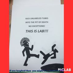 If you laughed then you might be a LabTech!    Sign I made for our lab, I thought of it but couldn't believe nothing similar hadn't been done already!