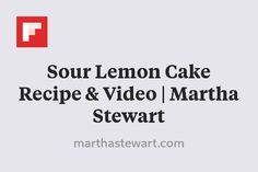 Sour Lemon Cake Recipe & Video   Martha Stewart http://flip.it/Zuoib