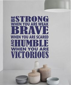 """Self-adhesive Vinyl Wall Lettering Overall size is 20"""" wide x 22"""" high Be Strong when you are weak Brave when you are scared and Humble when you are Victorious CHOOSE YOUR COLOR FROM DROP DOWN MENU *F"""