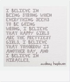 I believe in being strong when everything seems to be going wrong. Audrey Hepburn