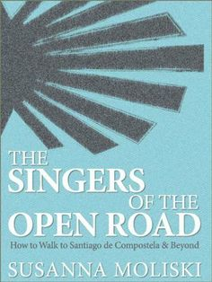 The Singers of the Open Road. How to Walk to Santiago de Compostela and Beyond by Susanna Moliski, http://www.amazon.com/dp/B006OQUZQI/ref=cm_sw_r_pi_dp_x9lrrb1P7AMQN