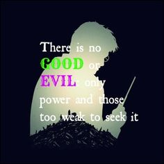 There is no good or evil:only power and those too week to seek it Harry potter quotes tumblr inspiration quotes motivational motivation hogwarts dumbledore