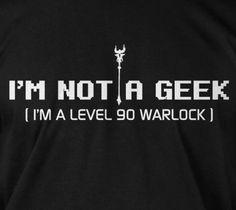 i_m_not_a_geek_i_m_a_level_90_warlock_warcraft_dota_t_tee_shirt_tshirts_thumb.png (561×500)