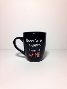 There's A Chance This Is Wine. mug by thelittlevinylsaur on Etsy, $15.00
