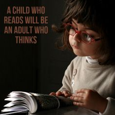 A child who reads will be an adult who thinks. Click on this image to see the most sophisticated collection of inspiring quotes!