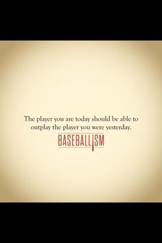 Baseballism: the player you are today should be able to outplay the player you were yesterday