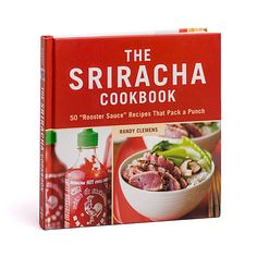 The Sriracha Cookbook by Randy Clemens. Huy Fong Foods licensed product.