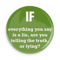 Funny Buttons - Custom Buttons - Promotional Badges - Funny Philosophical Sayings Pins - Wacky Buttons - If everything you say is a lie, are you telling the truth, or lying?