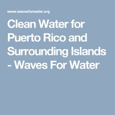 Clean Water for Puerto Rico and Surrounding Islands - Waves For Water