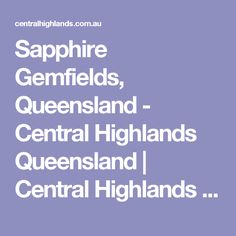 Sapphire Gemfields, Queensland - Central Highlands Queensland | Central Highlands Queensland