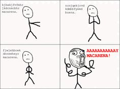 Aaaaay…Macarena! LOL! I can't stop laughing its so true