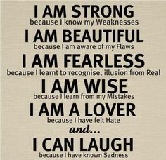 I am strong, beautiful, fearless, wise, a lover, and I can laugh...